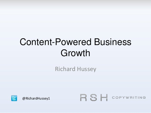 Content-Powered Business Growth Richard Hussey @RichardHussey1