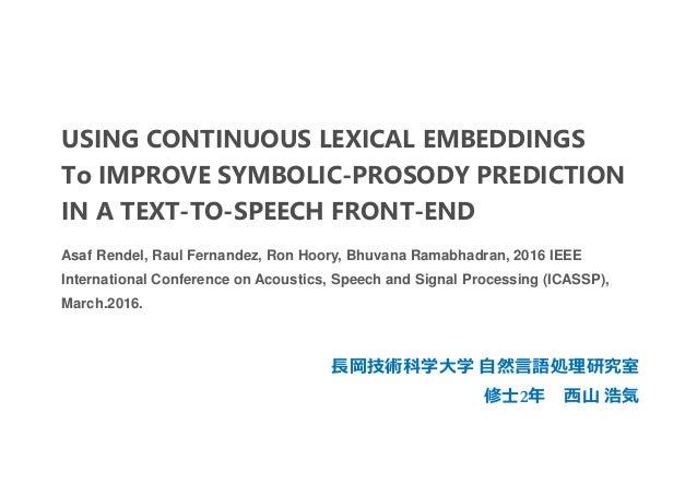 USING CONTINUOUS LEXICAL EMBEDDINGS To IMPROVE SYMBOLIC-PROSODY PREDICTION IN A TEXT-TO-SPEECH FRONT-END 長岡技術科学大学 自然言語処理研究...