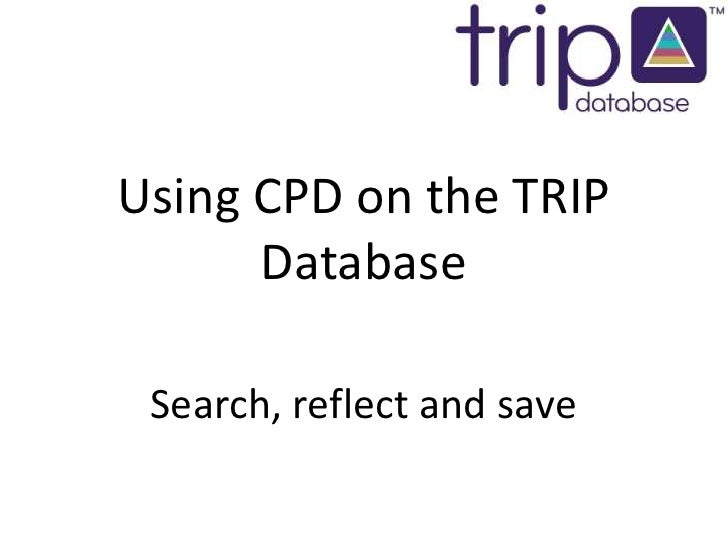 Using CPD on the TRIP Database<br />Search, reflect and save<br />