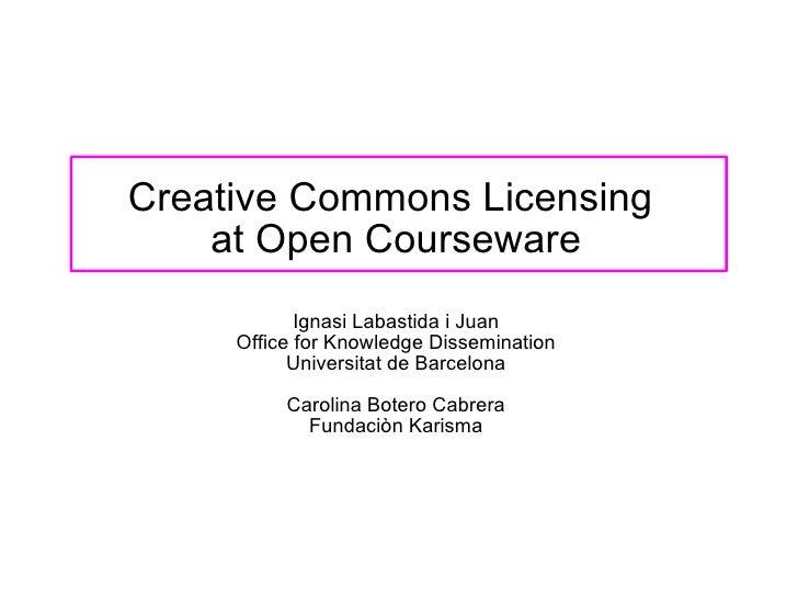 Creative Commons Licensing     at Open Courseware              Ignasi Labastida i Juan      Office for Knowledge Dissemina...