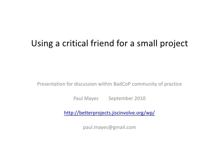 Using a critical friend for a small project<br />Presentation for discussion within BadCoP community of practice<br />Paul...