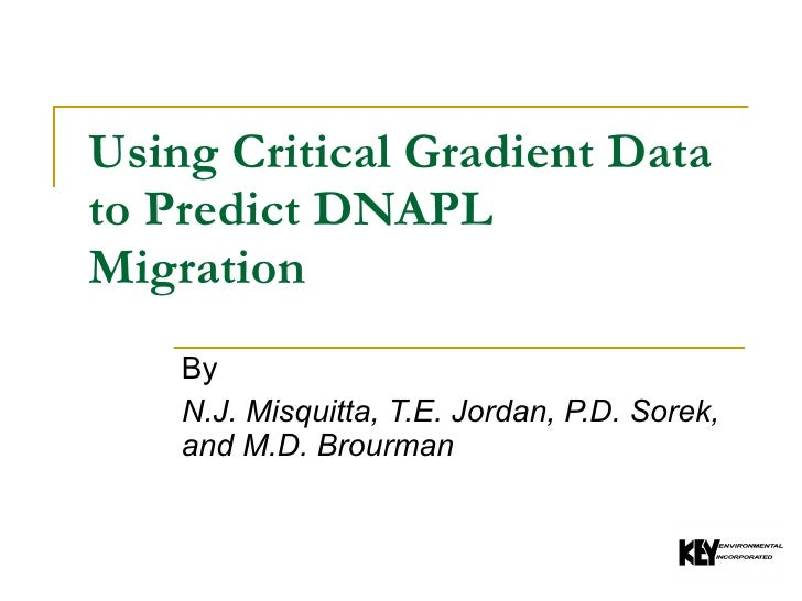 By N.J. Misquitta, T.E. Jordan, P.D. Sorek, and M.D. Brourman Using Critical Gradient Data to Predict DNAPL Migration