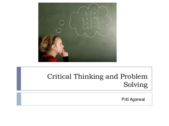 Critical Thinking and Problem Solving Priti Agarwal