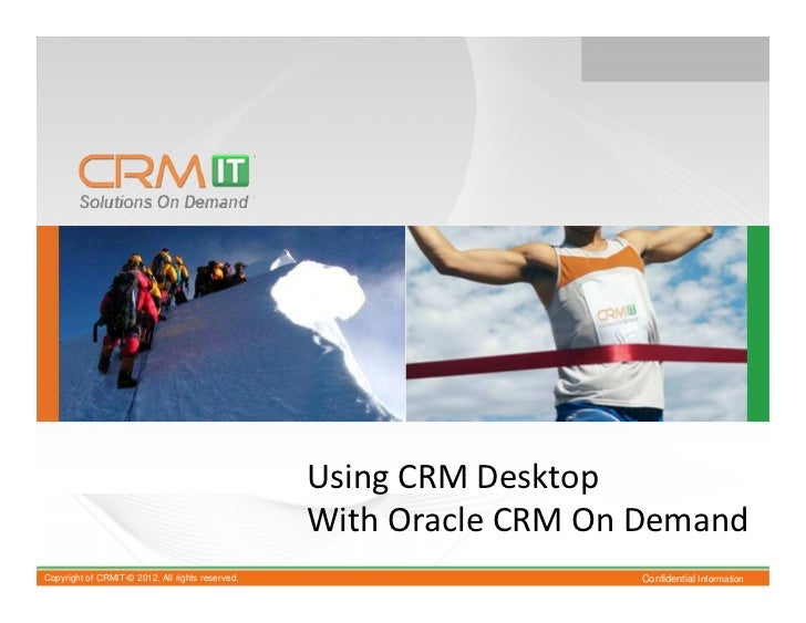 Using CRM Desktop                                                  With Oracle CRM On DemandCopyright of CRMIT-© 2012. All...