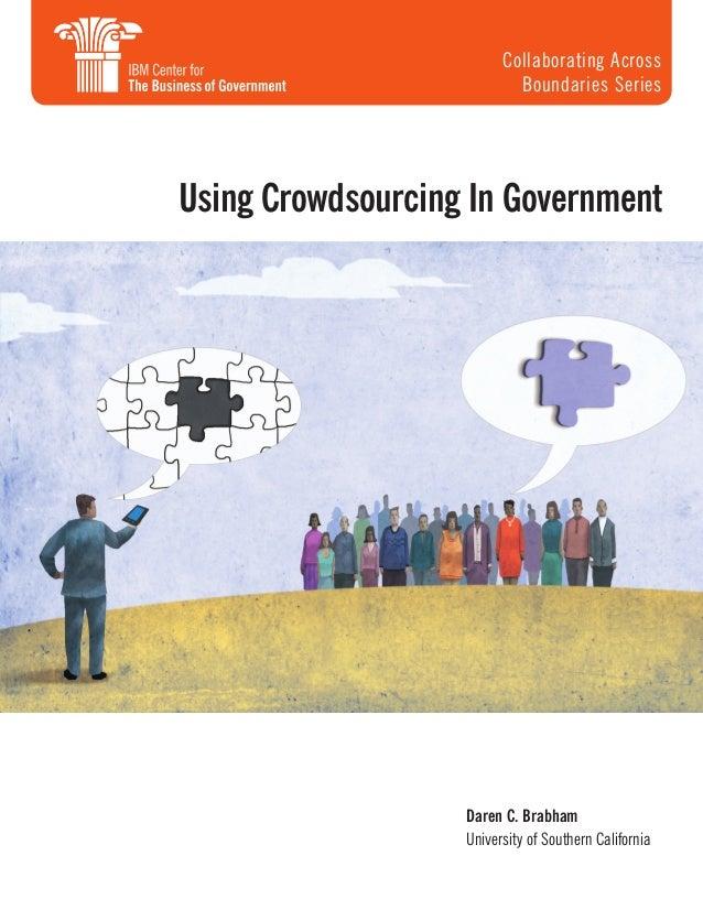 Daren C. Brabham University of Southern California Using Crowdsourcing In Government Collaborating Across Boundaries Series