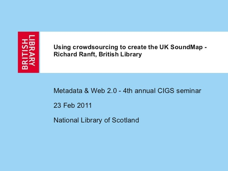 Using crowdsourcing to create the UK SoundMap - Richard Ranft, British Library  Metadata & Web 2.0 - 4th annual CIGS semin...