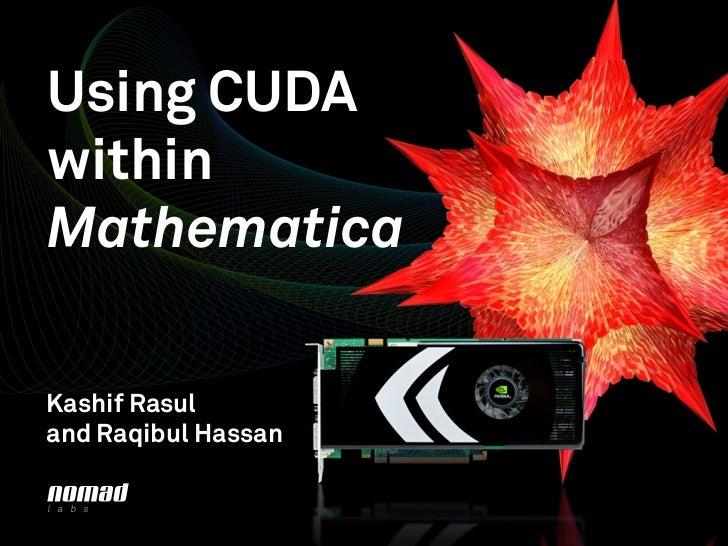 Using CUDA within Mathematica  Kashif Rasul and Raqibul Hassan  l a b s