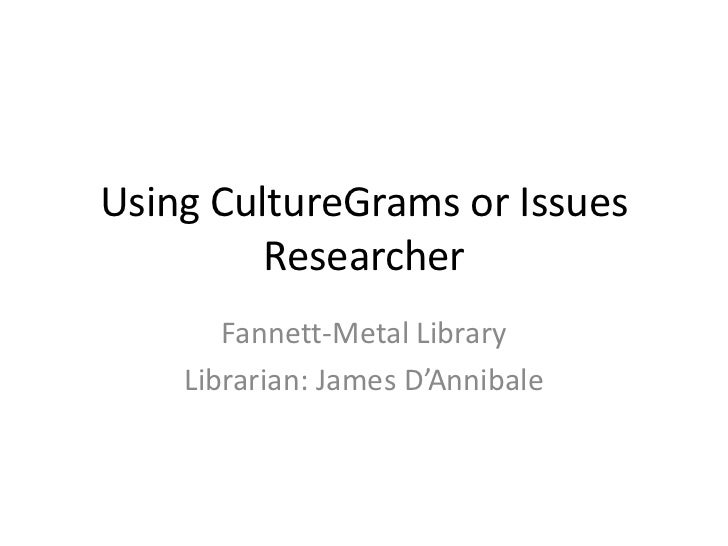 Using CultureGrams or Issues         Researcher       Fannett-Metal Library    Librarian: James D'Annibale