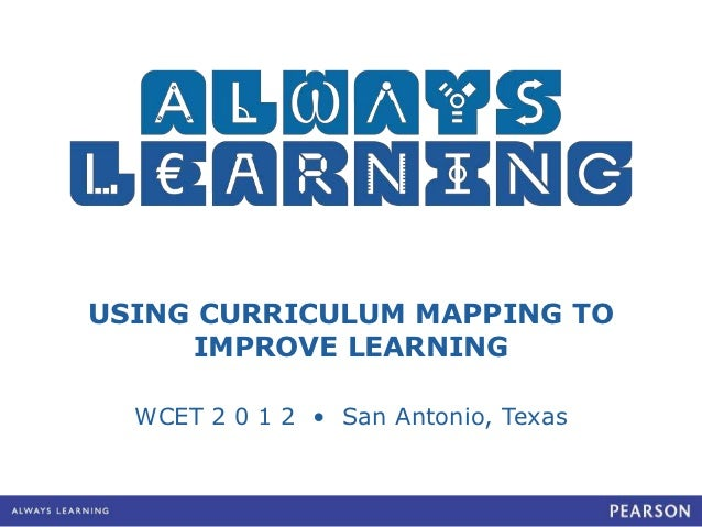USING CURRICULUM MAPPING TO     IMPROVE LEARNING  WCET 2 0 1 2 • San Antonio, Texas