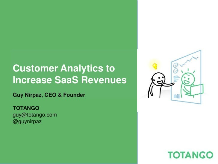 Customer Analytics toIncrease SaaS RevenuesGuy Nirpaz, CEO & FounderTOTANGOguy@totango.com@guynirpaz