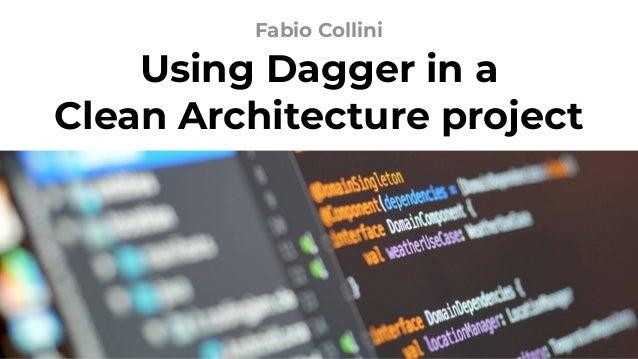 Using Dagger in a Clean Architecture project Fabio Collini