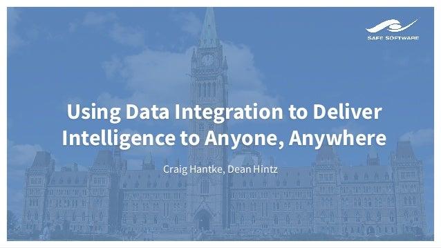 Using Data Integration to Deliver Intelligence to Anyone, Anywhere Craig Hantke, Dean Hintz