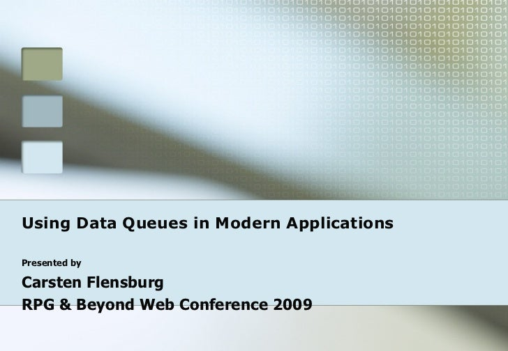 Using Data Queues in Modern Applications Presented by Carsten Flensburg RPG & Beyond Web Conference 2009