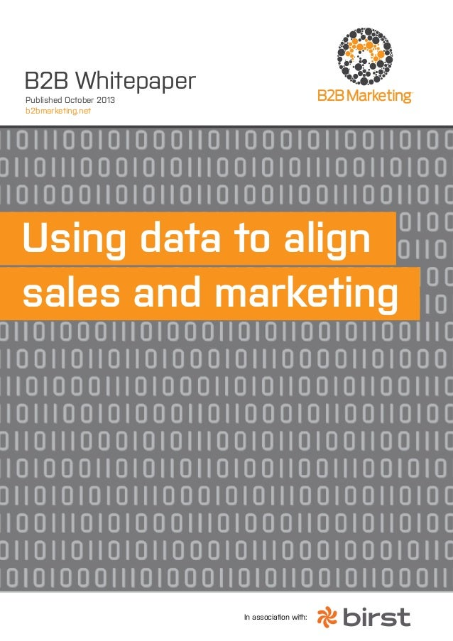 B2B Whitepaper Published October 2013 b2bmarketing.net    Using data to align sales and marketing  In association with: