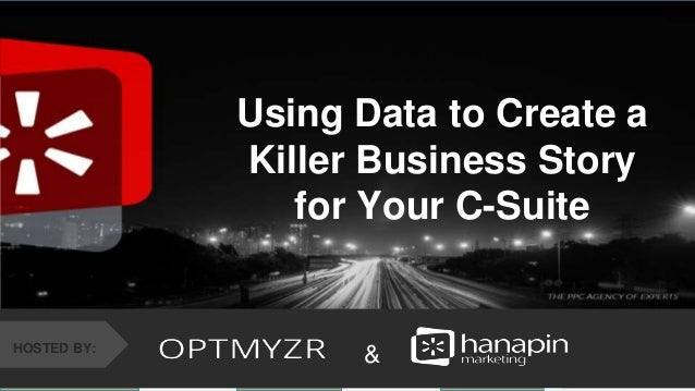 #thinkppc &HOSTED BY: Using Data to Create a Killer Business Story for Your C-Suite