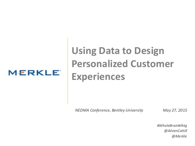 © 2015 Merkle. All Rights Reserved. Confidential1 Using Data to Design Personalized Customer Experiences NEDMA Conference,...