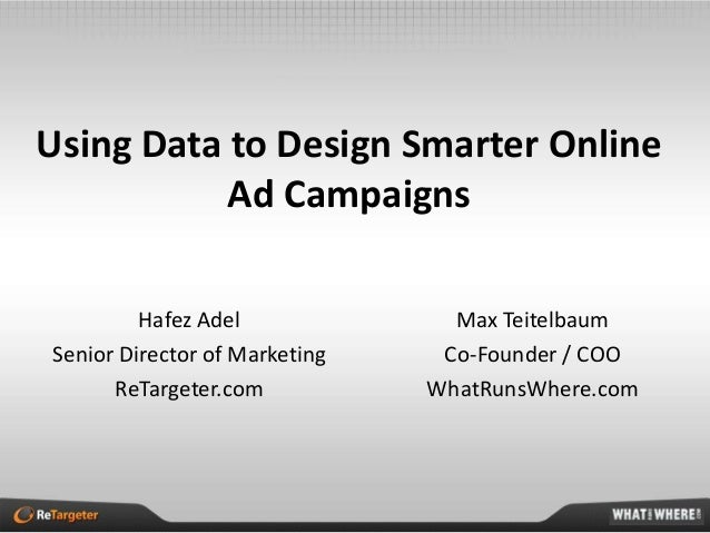 Using Data to Design Smarter Online           Ad Campaigns         Hafez Adel              Max TeitelbaumSenior Director o...
