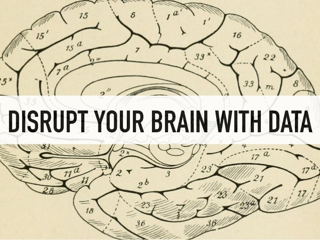 DISRUPT YOUR BRAIN WITH DATA
