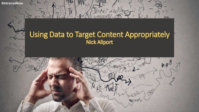 Using Data to Target Content Appropriately Nick Allport #IntranetNow