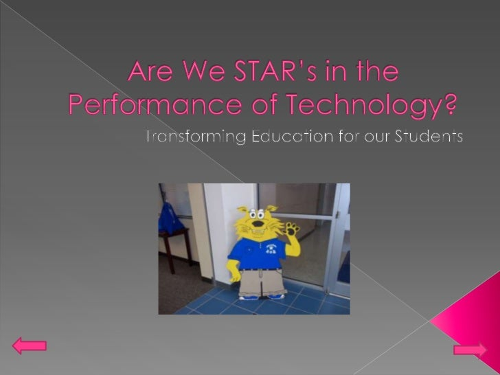 Are We STAR's in the Performance of Technology? <br />Transforming Education for our Students<br />