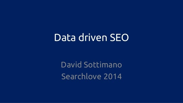 Data driven SEO  David Sottimano  Searchlove 2014