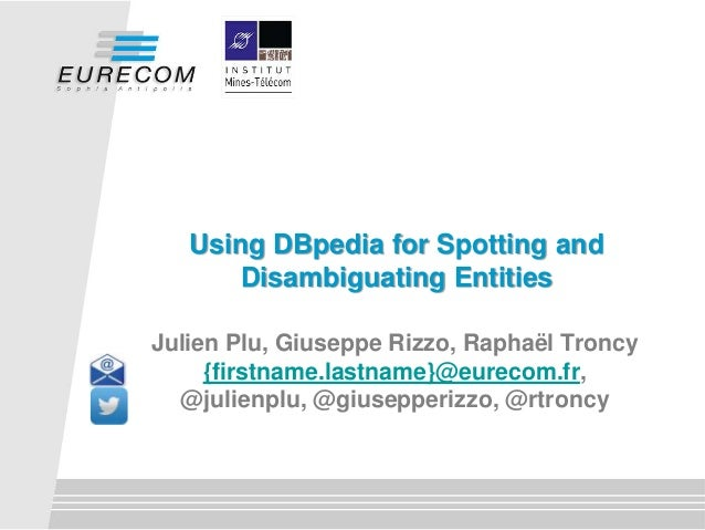 Julien Plu, Giuseppe Rizzo, Raphaël Troncy {firstname.lastname}@eurecom.fr, @julienplu, @giusepperizzo, @rtroncy Using DBp...