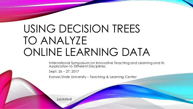 USING DECISION TREES TO ANALYZE ONLINE LEARNING DATA International Symposium on Innovative Teaching and Learning and its A...