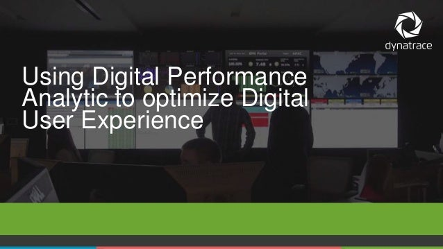 1 COMPANY CONFIDENTIAL – DO NOT DISTRIBUTE #Dynatrace Using Digital Performance Analytic to optimize Digital User Experien...