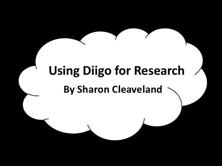 Using Diigo for Research  By Sharon Cleaveland