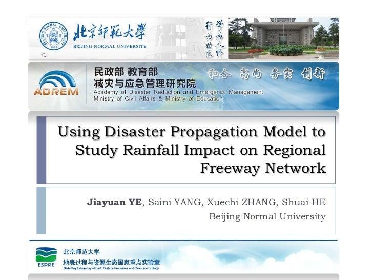 Using Disaster Propagation Model to  Study Rainfall Impact on Regional                   Freeway Network   Jiayuan YE, Sai...