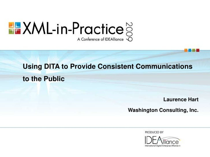 Using DITA to Provide Consistent Communications to the Public<br />Laurence Hart<br />Washington Consulting, Inc.<br />