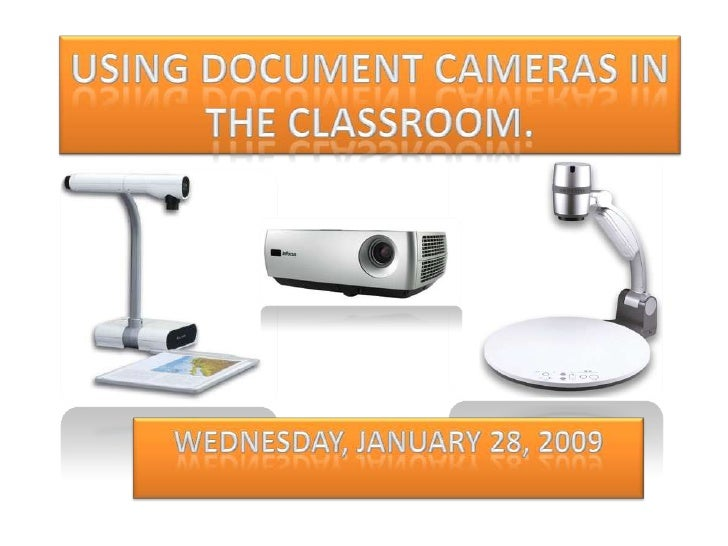 Using document cameras in the classroom.<br />Wednesday, January 28, 2009<br />