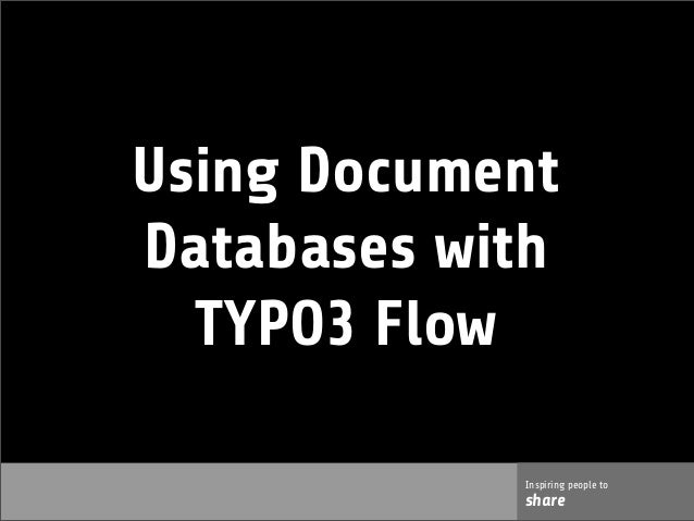 Using DocumentDatabases with  TYPO3 Flow            Inspiring people to            share