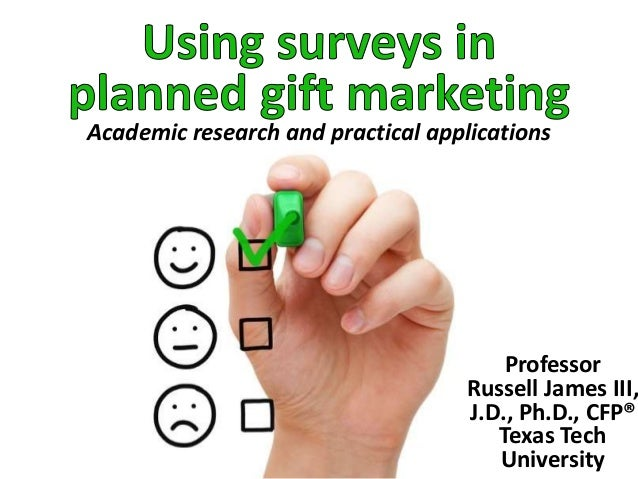 Academic research and practical applications Professor Russell James III, J.D., Ph.D., CFP® Texas Tech University