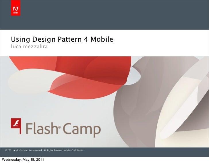 Using Design Pattern 4 Mobile      luca mezzalira © 2011 Adobe Systems Incorporated. All Rights Reserved. Adobe Confidentia...