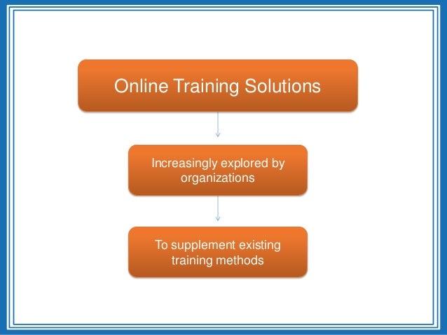 Online Training SolutionsIncreasingly explored byorganizationsTo supplement existingtraining methods