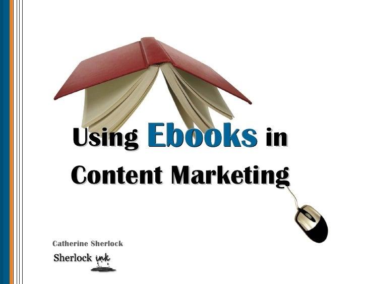 Using Ebooks in    Content MarketingCatherine Sherlock