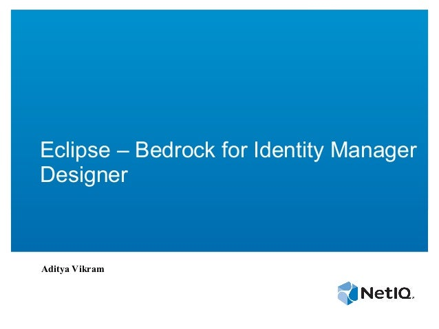 Eclipse – Bedrock for Identity Manager  Designer  Aditya Vikram