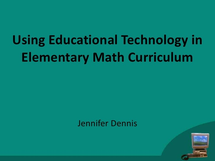 Using Educational Technology in Elementary Math Curriculum          Jennifer Dennis