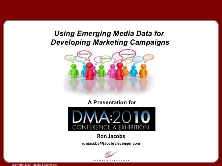 Ron Jacobs [email_address] Using Emerging Media Data for  Developing Marketing Campaigns A Presentation for