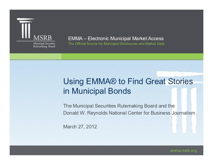 EMMA – Electronic Municipal Market Access  The Official Source for Municipal Disclosures and Market DataUsing EMMA® to Fin...
