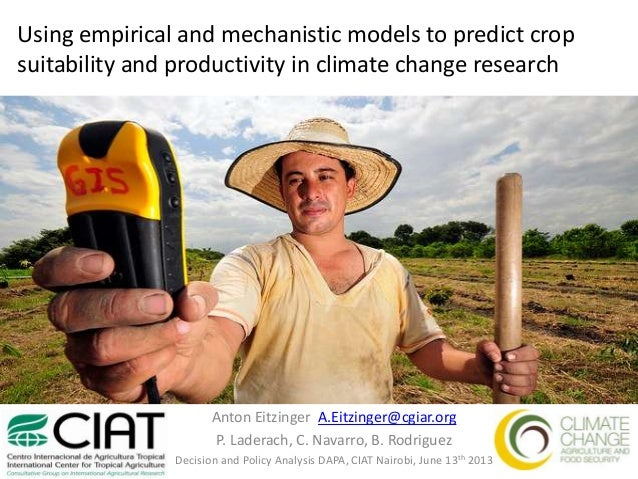 Using empirical and mechanistic models to predict cropsuitability and productivity in climate change researchAnton Eitzing...