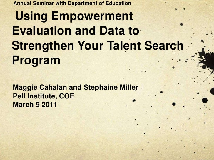 Annual Seminar with Department of EducationUsing EmpowermentEvaluation and Data toStrengthen Your Talent SearchProgramMagg...