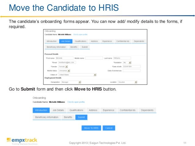 Copyright 2013 | Saigun Technologies Pvt. Ltd. 11 The candidate's onboarding forms appear. You can now add/ modify details...