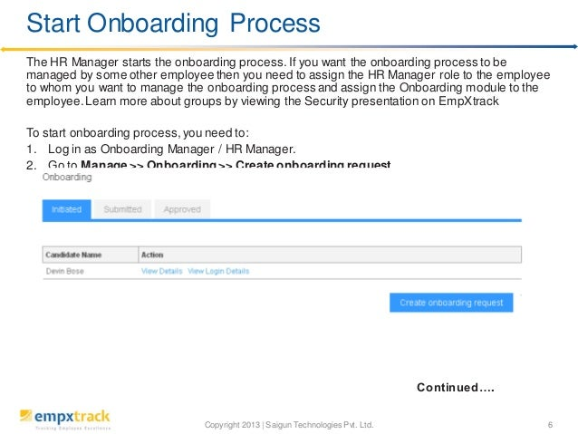 Copyright 2013 | Saigun Technologies Pvt. Ltd. 6 The HR Manager starts the onboarding process.If you want the onboarding p...