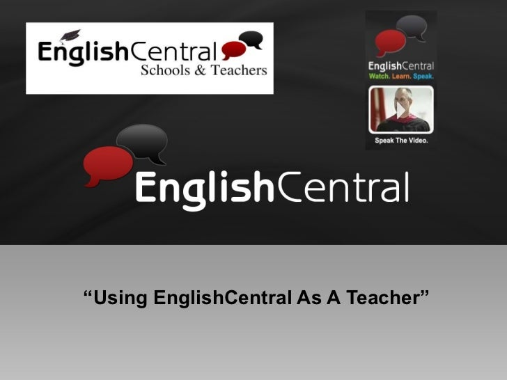 """ Using EnglishCentral As A Teacher"""