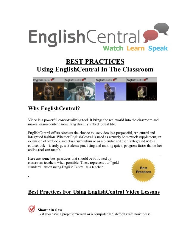 BEST PRACTICES     Using EnglishCentral In The ClassroomWhy EnglishCentral?Video is a powerful contextualizing tool. It br...