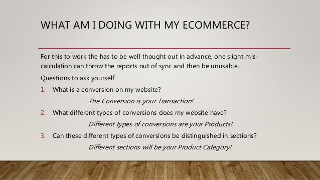 WHAT AM I DOING WITH MY ECOMMERCE? For this to work the has to be well thought out in advance, one slight mis- calculation...
