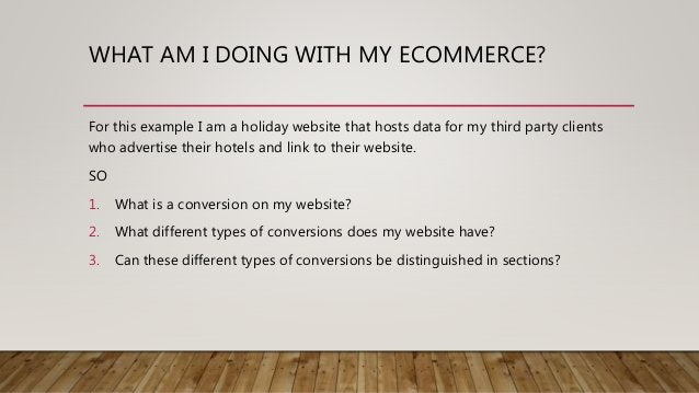 WHAT AM I DOING WITH MY ECOMMERCE? For this example I am a holiday website that hosts data for my third party clients who ...