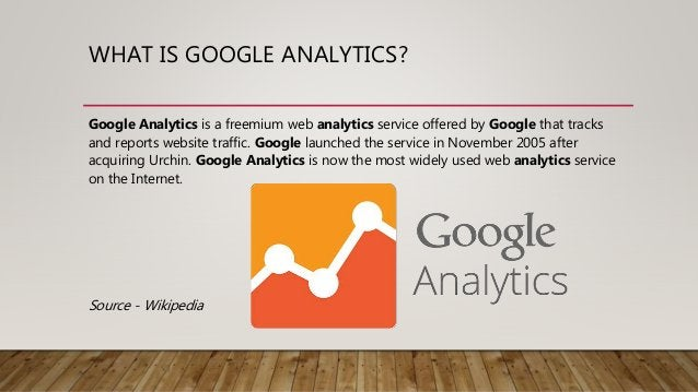 WHAT IS GOOGLE ANALYTICS? Google Analytics is a freemium web analytics service offered by Google that tracks and reports w...